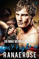 Ranae Rose - Can't Fight It: an MMA Ménage Romance