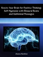 Zhanna Hamilton - Rewire Your Brain for Positive Thinking: Self-Hypnosis with Binaural Beats and Subliminal Messages