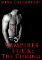 Mina Cartwright - Vampires Fuck: The Coming (Reluctant Gay Threesome Erotica)