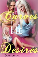 Denise Avery - The Curves He Desires (A BBW Erotic Romance)
