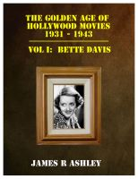 James R Ashley - The Golden Age of Hollywood Movies, 1931-1943: Vol I, Bette Davis
