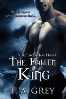 T. A. Grey - The Fallen King: The Bellum Sisters 4