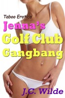J.C. Wilde - Jenna's Golf Club Gangbang: Taboo Erotica