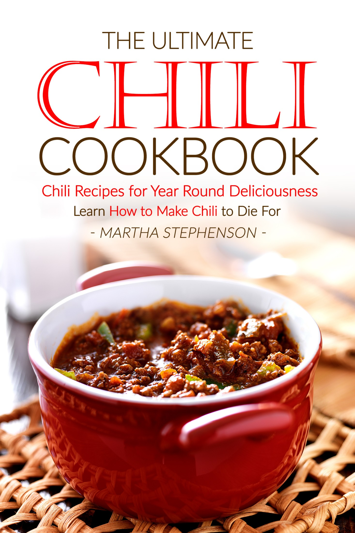 Smashwords The Ultimate Chili Cookbook Chili Recipes For Year Round Deliciousness A Book By Martha Stephenson