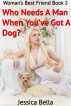 Who Needs A Man When You've Got A Dog by Jessica Bella