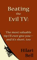 Hilari Bell - Beating the Evil TV: The most valuable tip I'll ever give you--and it's short, too