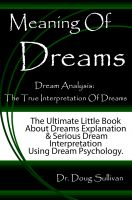 Doug Sullivan - Meaning Of Dreams / Dream Analysis: The True Interpretation Of Dreams [The Ultimate Little Book About Dreams Explanation And Serious Dream Interpretation Using Dream Psychology]