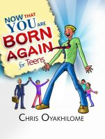 Pastor Chris Oyakhilome PhD - Now That You Are Born Again For Teens