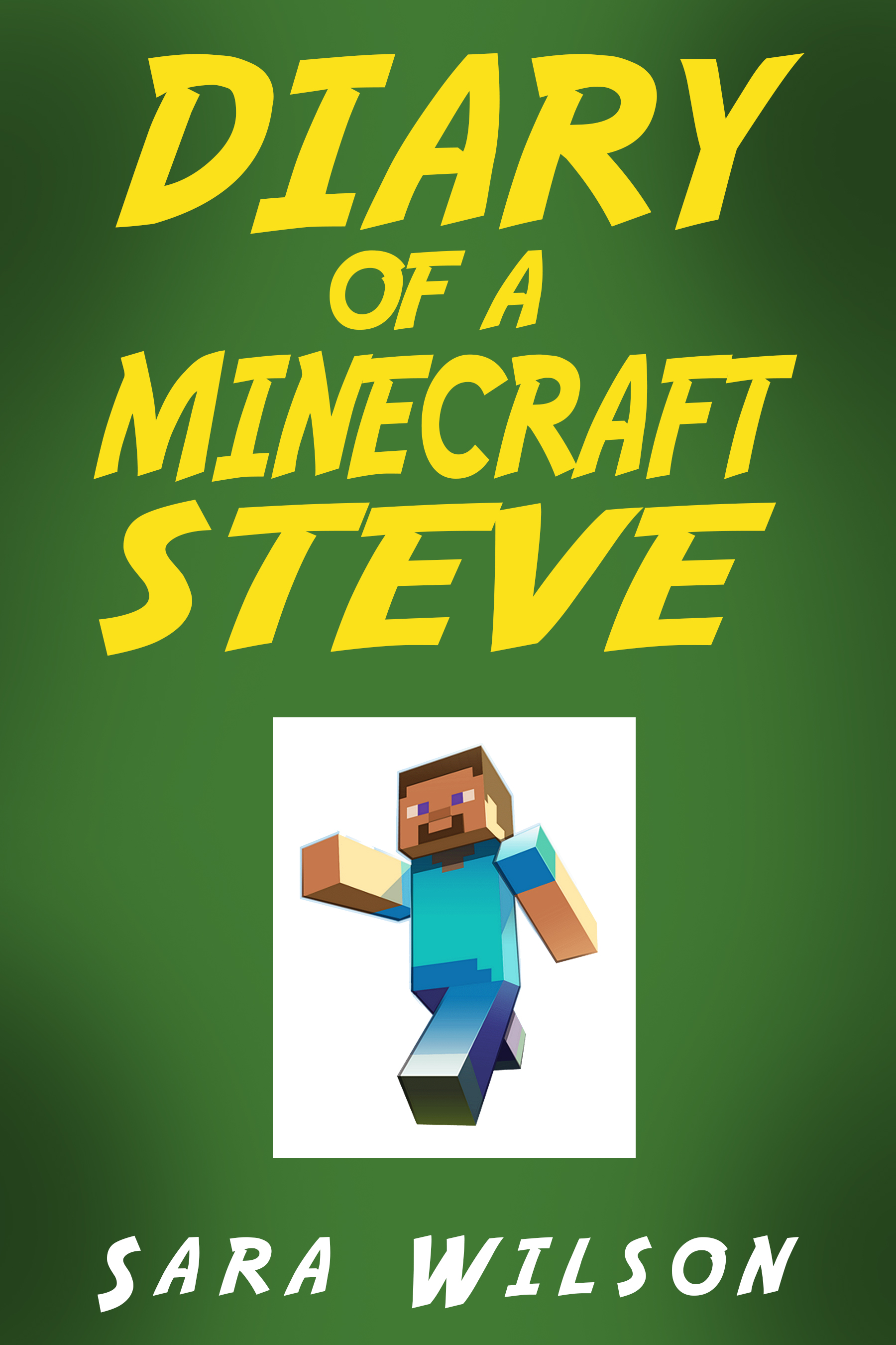 Diary of a Minecraft Steve: The Amazing Minecraft World Told by a Hero  Minecraft Steve, an Ebook by Sara Wilson