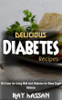 Delicious Diabetes Recipes: 100 Great for Living Well with Diabetes for Blood Sugar Balance by Ray Hassan