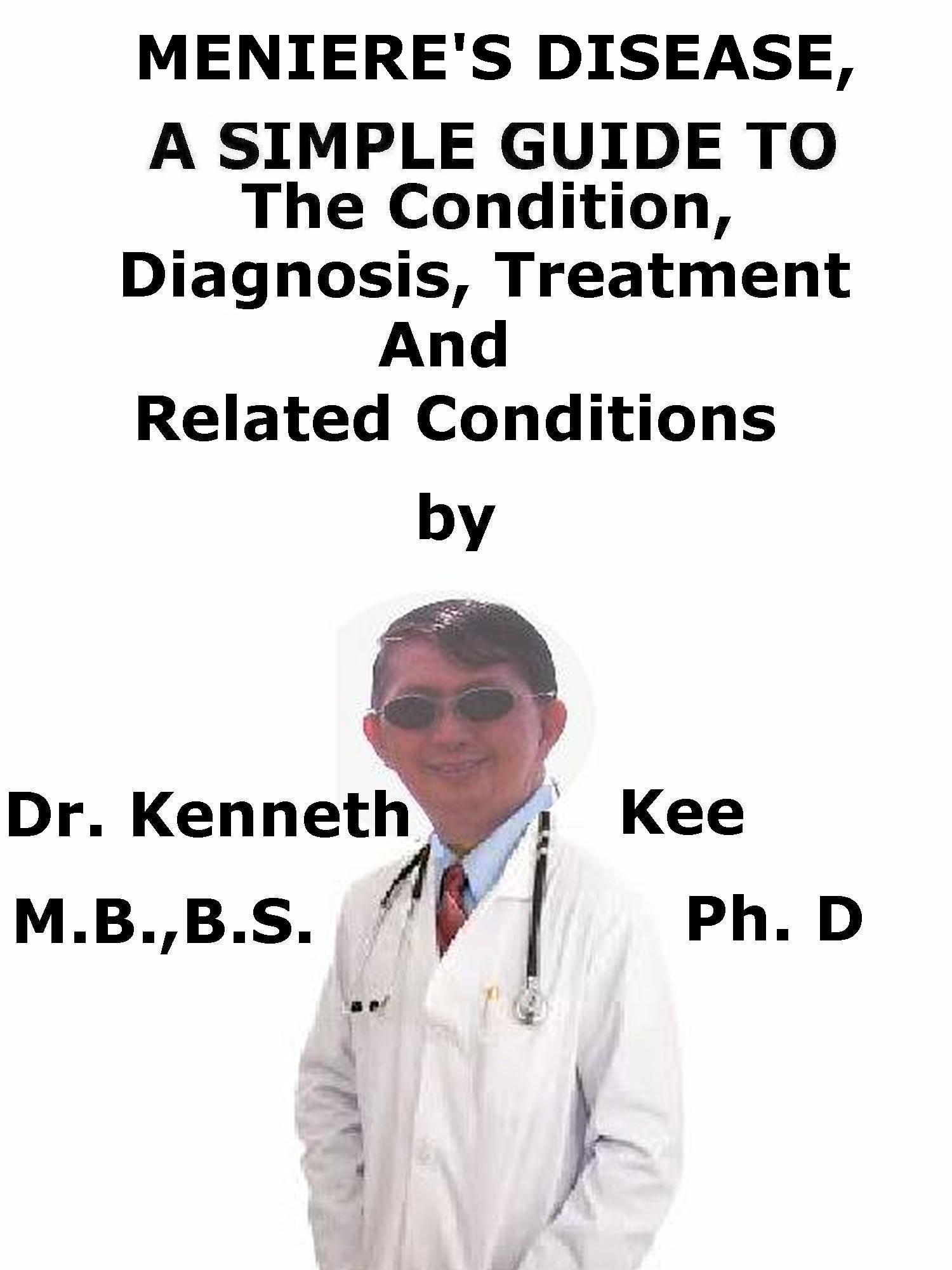 Smashwords Meniere S Disease A Simple Guide To The Condition Diagnosis Treatment And Related Conditions A Book By Kenneth Kee