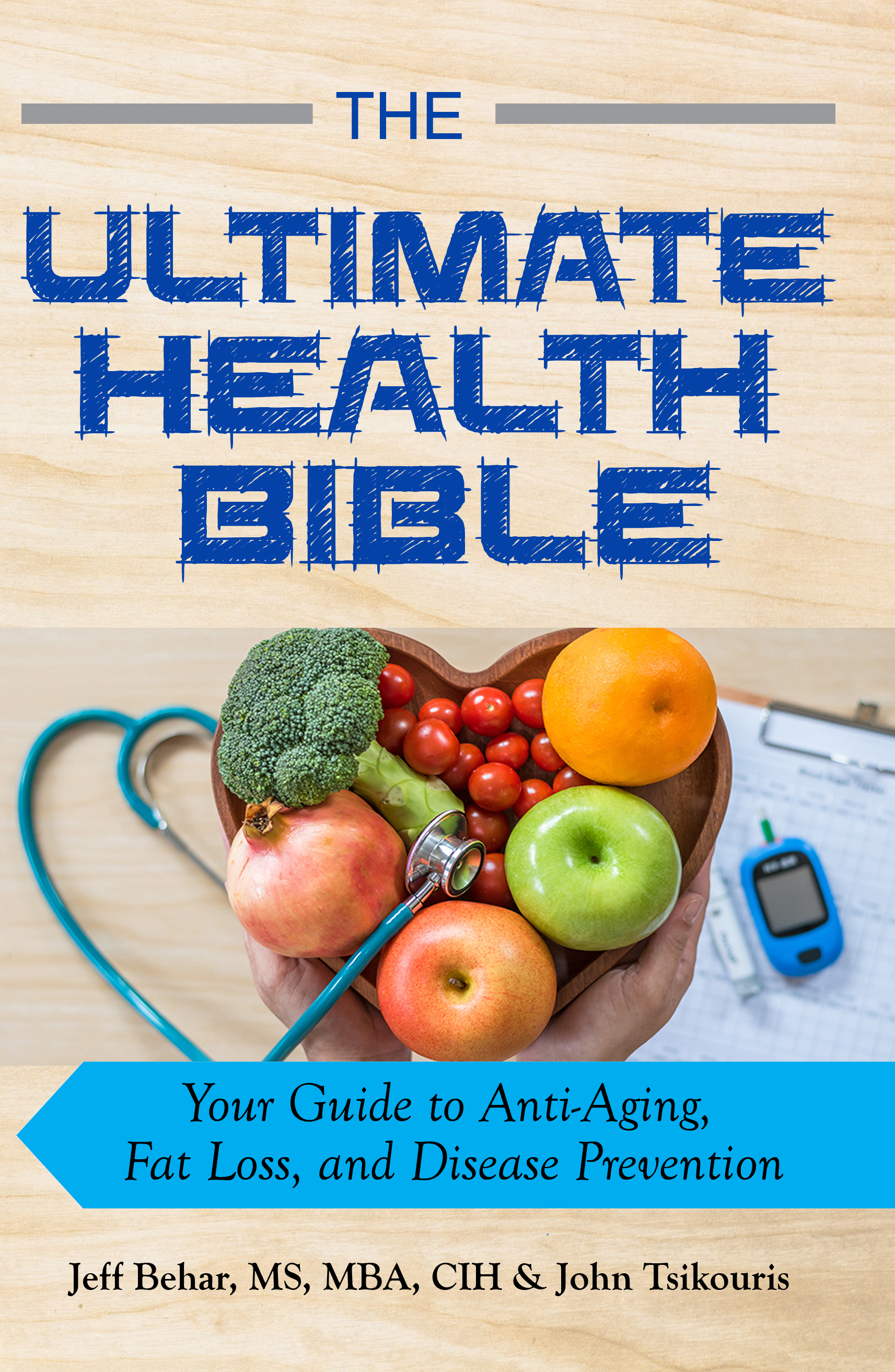 The Ultimate Health Bible: Your Guide to Anti-Aging, Fat Loss, and Disease  Prevention, an Ebook by Jeff Behar & John Tsikouris