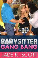 Jade K. Scott - Babysitter Gang Bang