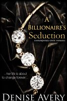 Denise Avery - A Billionaire's Seduction (Contemporary Erotic Romance)