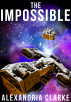 The Impossible by Alexandria Clarke