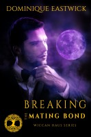 Dominique Eastwick - Breaking the Mating Bond (Wiccan Haus #17)