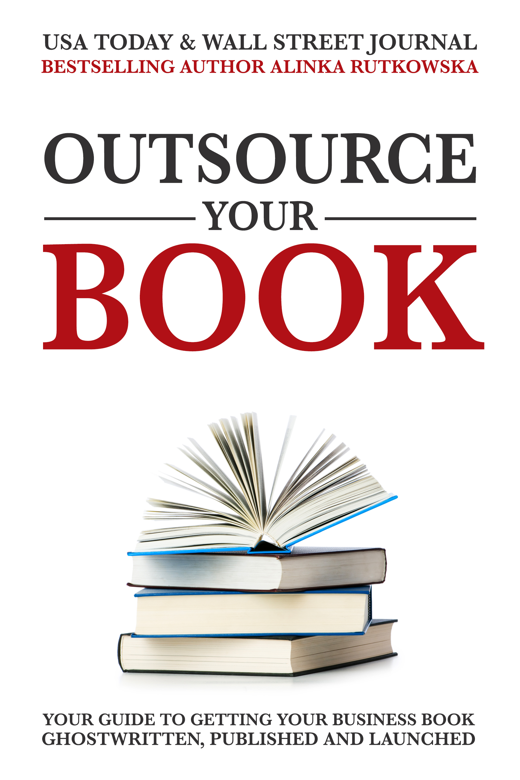 575788e8 Outsource Your Book: Your Guide to Getting Your Business Book Ghostwritten,  Published and Launched