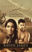 Rayen James - Going Home: A Native American Historical Romance