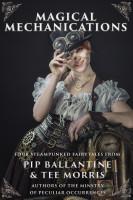 Pip Ballantine & Tee Morris - Magical Mechanications