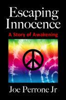 Joe Perrone Jr. - Escaping Innocence (A Story of Awakening)