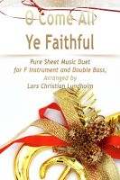 Pure Sheet Music - O Come All Ye Faithful Pure Sheet Music Duet for F Instrument and Double Bass, Arranged by Lars Christian Lundholm