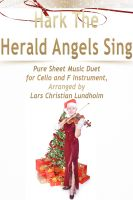 Pure Sheet Music - Hark The Herald Angels Sing Pure Sheet Music Duet for Cello and F Instrument, Arranged by Lars Christian Lundholm