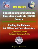 Progressive Management - 21st Century Peacekeeping and Stability Operations Institute (PKSOI) Papers - Finding the Balance: U.S. Military and Future Operations, Quadrennial Review, Petraeus, Dempsey, Mattis