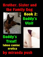 Miranda Push - Brother, Sister and the Family Dog Book 2 / Daddy's Visit - Daddy's Treat! Taboo Canine Erotica