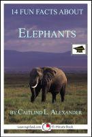 Caitlind L. Alexander - 14 Fun Facts About Elephants: Educational Version