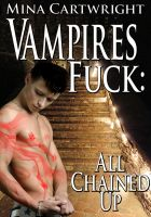 Mina Cartwright - Vampires Fuck 3: All Chained Up (Reluctant Gay Erotica)