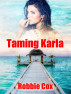 Taming Karla (The Harper Twins Book 2) by Robbie Cox