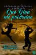 Que Dieu me pardonne (Chroniques célestes – Livre IV) by Marie-Sophie Kesteman