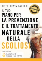 Kevin Lau - Il tuo piano per la prevenzione e il trattamento naturale della scoliosi: La salute nelle tue mani