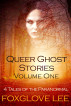 Queer Ghost Stories Volume One by Foxglove Lee