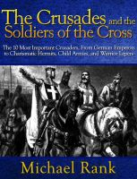 The Crusades and the Soldiers of the Cross: Knights, Emperors, and Warrior Lepers from Godfrey of Bouillon to Richard the Lionheart cover
