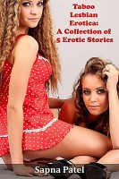 Sapna Patel - Taboo Lesbian Erotica: A Collection of 5 Erotic Stories