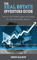 Greg Mason - The Real Estate Investors Guide - How to Find MORE Buyers and Sellers for Your Real Estate Business!