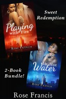 Rose Francis - Sweet Redemption: Playing with Fire/In Hot Water (2-book Bundle)