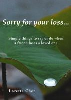 Loretta Chen - Sorry For Your Loss... Simple things to say or do when a friend loses a loved one