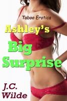 J.C. Wilde - Ashley's Big Surprise: Taboo erotica