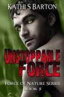 Kathi S Barton - Unstoppable Force (Force of Nature Series #5)