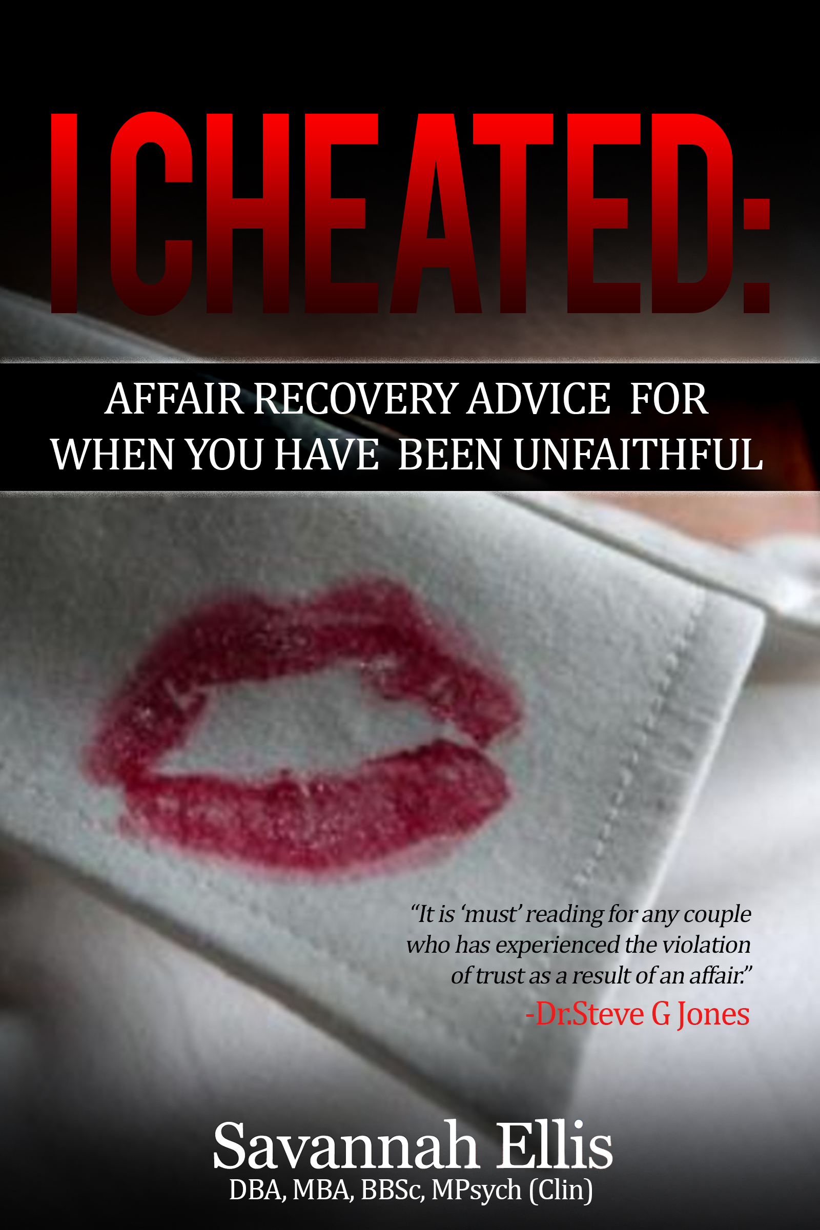 I Cheated:Affair Recovery Advice For When You Have Been Unfaithful, an  Ebook by Savannah Ellis