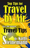 Kathy Steinemann - Top Tips for Travel by Air - Over 300 Targeted Travel Tips