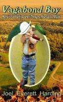 Joel Everett Harding - Vagabond Boy: Memoir of a Youth's Journey Through a Heartland of Chaos