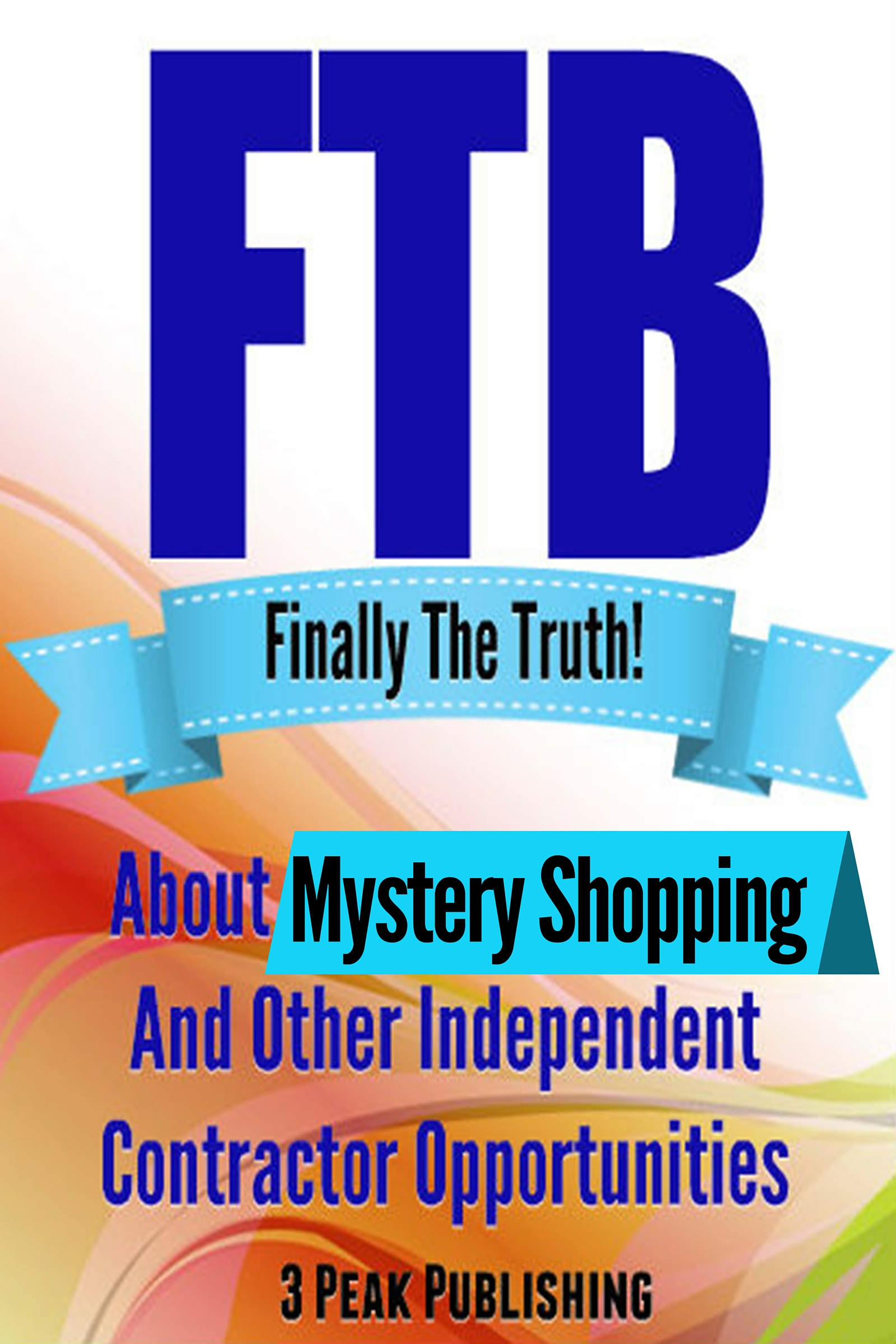 finally the truth about mystery shopping and other finally the truth about mystery shopping and other independent contractor opportunities business kit