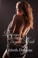 Lizbeth Dusseau - Betrayal of the Virgin Bride