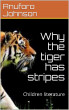 Why the tiger has stripes by Anuforo N. Johnson