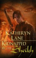 Katheryn Lane - Kidnapped By The Sheikh (Book 1 of The Desert Sheikh) (Sheikh Romance Trilogy)