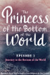 The Princess of the Bottom of the World (Episode 1): The Journey to the Bottom of the World by Dan Linehan