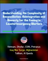 Progressive Management - Understanding the Complexity of Reconciliation, Reintegration and Amnesty for the Enemy in Counterinsurgency Warfare - Vietnam, Dhofar, COIN, Petraeus, Iraq War Surge, Afghanistan, Taliban, Al Qaeda